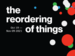 The Reordering of Things text on black background with colorful dots